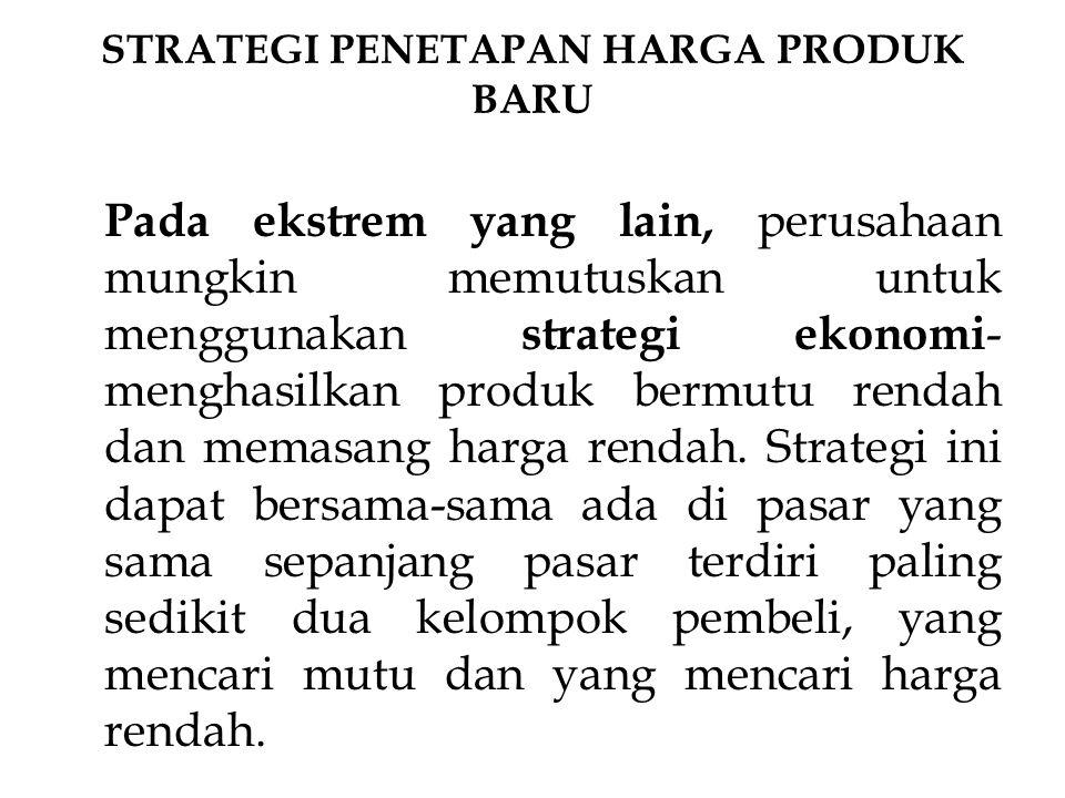 Pada ekstrem yang lain, perusahaan mungkin memutuskan untuk menggunakan strategi ekonomi - menghasilkan produk bermutu rendah dan memasang harga renda