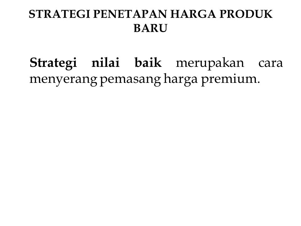 Strategi pemasangan harga tinggi, perusahaan menetapkan harga produk terlalu tinggi sehubungan dengan mutunya.