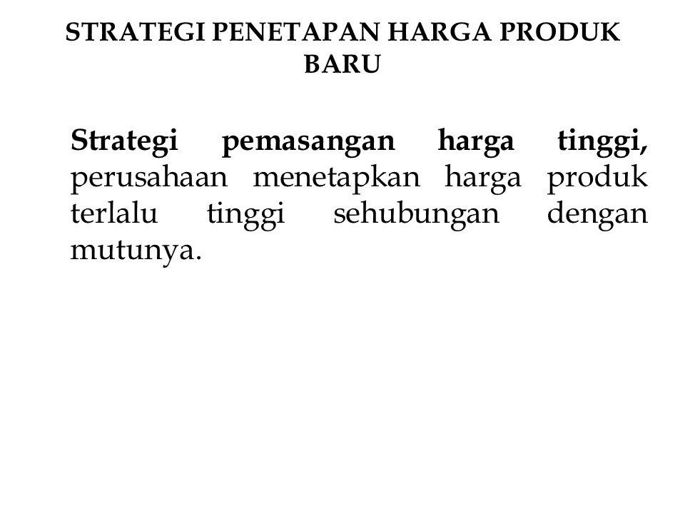 Strategi pemasangan harga tinggi, perusahaan menetapkan harga produk terlalu tinggi sehubungan dengan mutunya. STRATEGI PENETAPAN HARGA PRODUK BARU