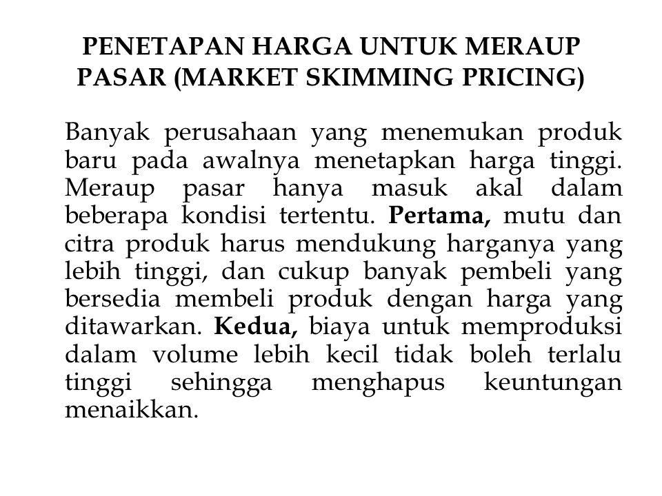 PENETAPAN HARGA UNTUK PENETRASI PASAR (MARKET PENETRATION PRICING) Pemasar menetapkan harga awal yang rendah untuk melakukan penetrasi pasar secara cepat dan dalam-untuk menarik pembeli dalam jumlah besar dan meraih pangsa pasar yang besar.