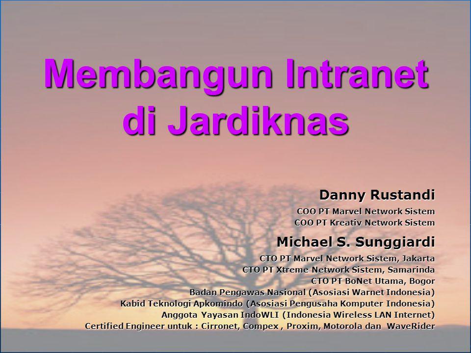 Membangun Intranet di Jardiknas Michael S. Sunggiardi CTO PT Marvel Network Sistem, Jakarta CTO PT Xtreme Network Sistem, Samarinda CTO PT BoNet Utama