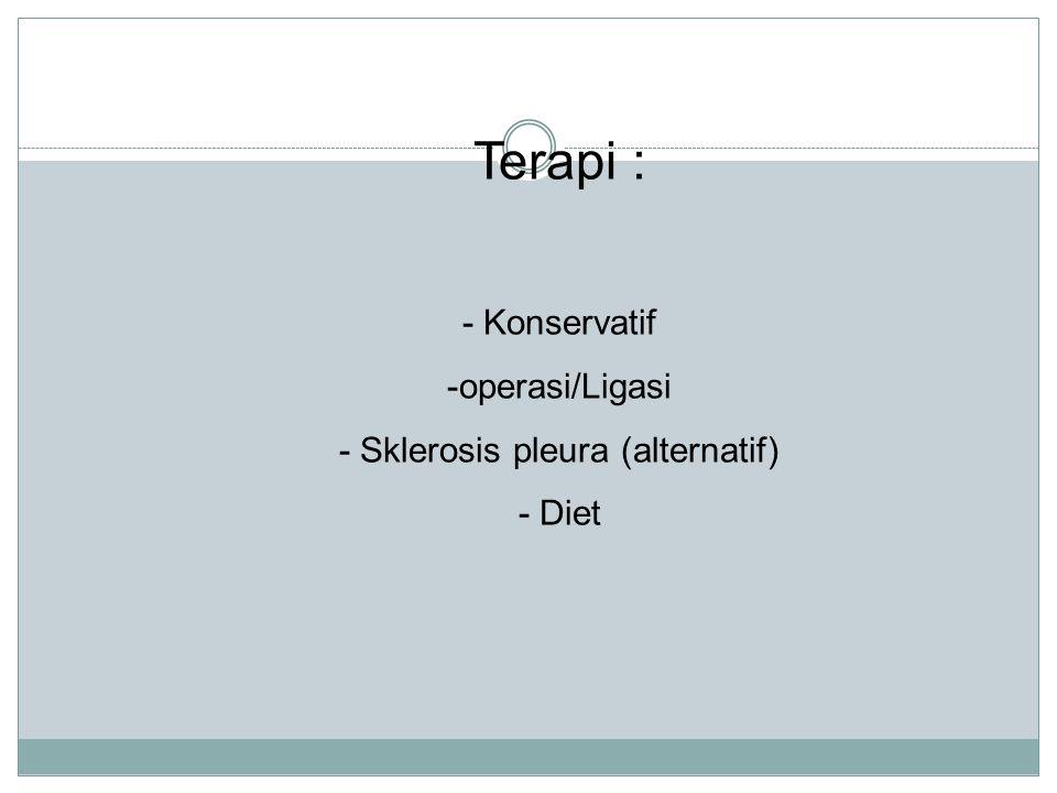 Terapi : - Konservatif -operasi/Ligasi - Sklerosis pleura (alternatif) - Diet