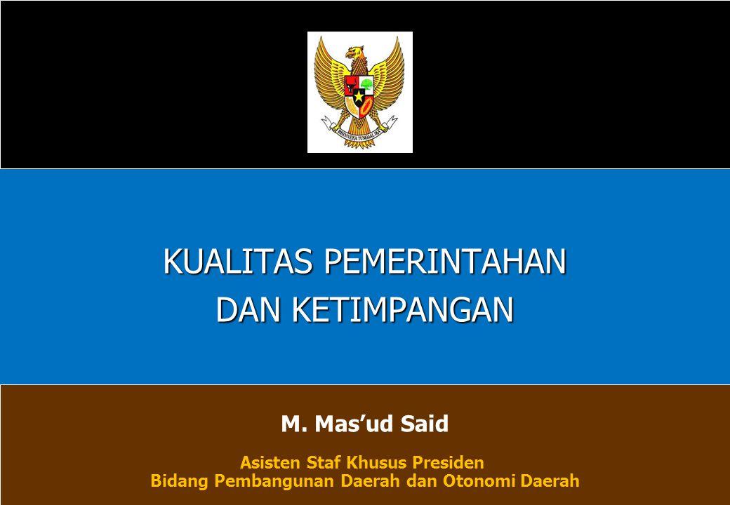 KUALITAS PEMERINTAHAN DAN KETIMPANGAN M. Mas'ud Said Asisten Staf Khusus Presiden Bidang Pembangunan Daerah dan Otonomi Daerah
