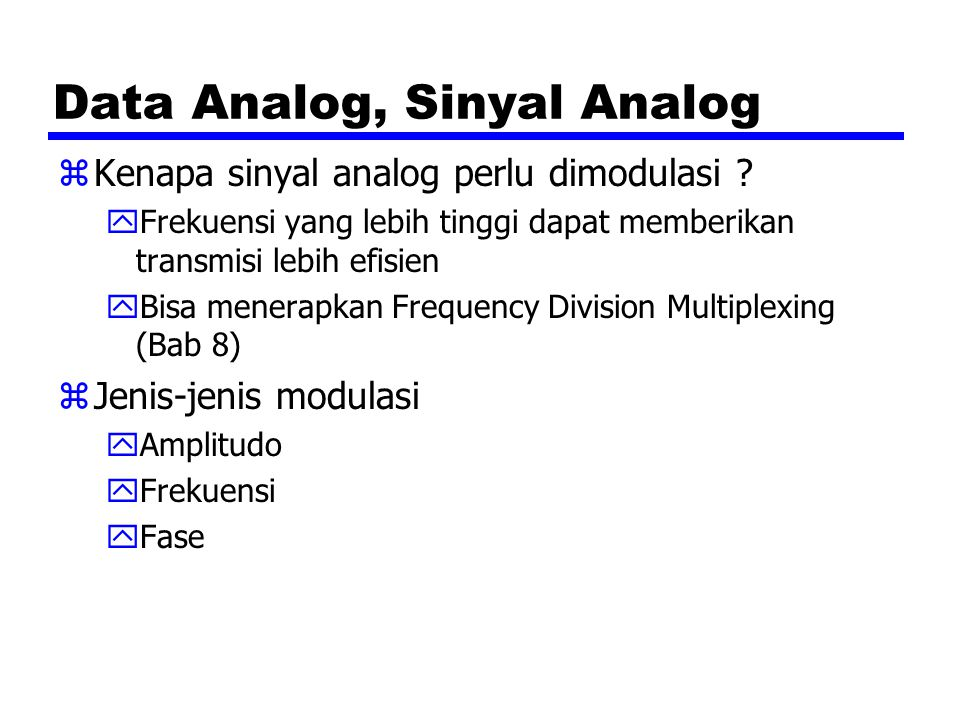 Data Analog, Sinyal Analog zKenapa sinyal analog perlu dimodulasi ? yFrekuensi yang lebih tinggi dapat memberikan transmisi lebih efisien yBisa menera