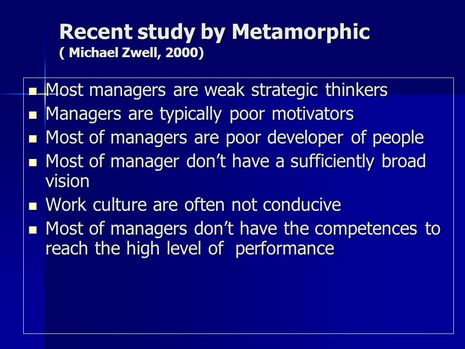 Recent study by Metamorphic ( Michael Zwell, 2000) Most managers are weak strategic thinkers Most managers are weak strategic thinkers Managers are ty