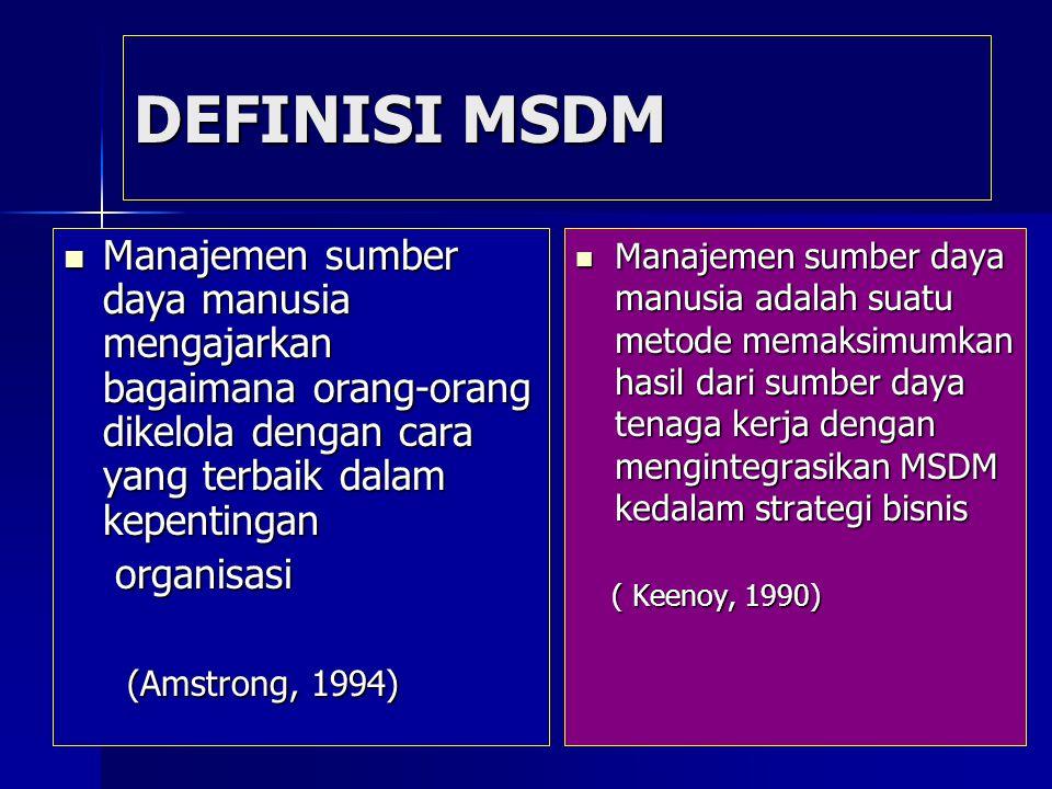 DEFINISI MSDM Manajemen sumber daya manusia mengajarkan bagaimana orang-orang dikelola dengan cara yang terbaik dalam kepentingan Manajemen sumber day