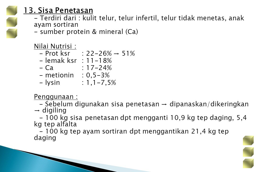 13. Sisa Penetasan - Terdiri dari : kulit telur, telur infertil, telur tidak menetas, anak ayam sortiran - sumber protein & mineral (Ca) Nilai Nutrisi