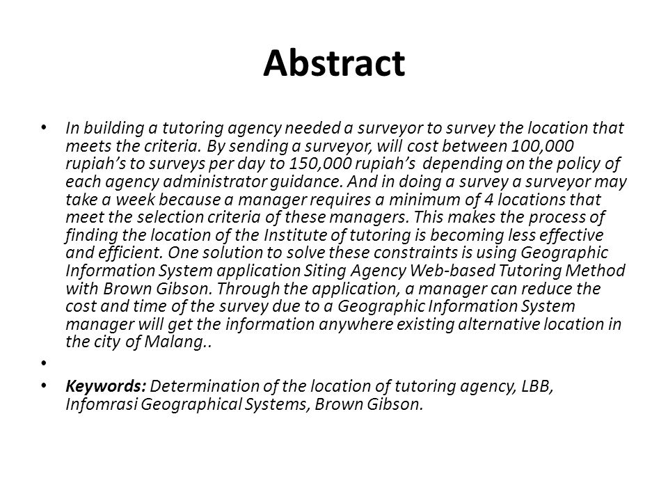 Abstract In building a tutoring agency needed a surveyor to survey the location that meets the criteria. By sending a surveyor, will cost between 100,