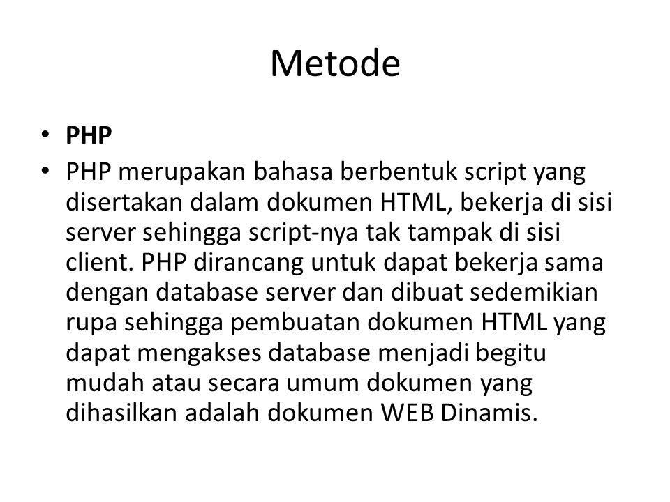 Metode PHP PHP merupakan bahasa berbentuk script yang disertakan dalam dokumen HTML, bekerja di sisi server sehingga script-nya tak tampak di sisi cli