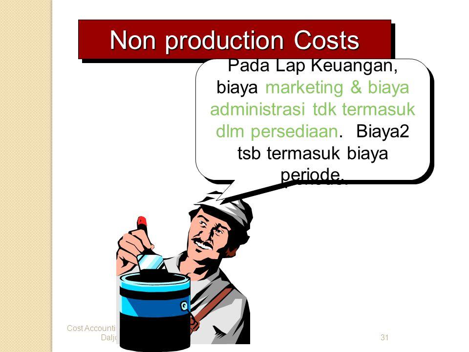 Cost Accounting - Daljono31 Non production Costs Pada Lap Keuangan, biaya marketing & biaya administrasi tdk termasuk dlm persediaan. Biaya2 tsb terma
