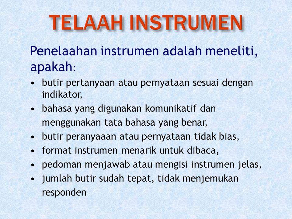 Penelaahan instrumen adalah meneliti, apakah : butir pertanyaan atau pernyataan sesuai dengan indikator, bahasa yang digunakan komunikatif dan menggun