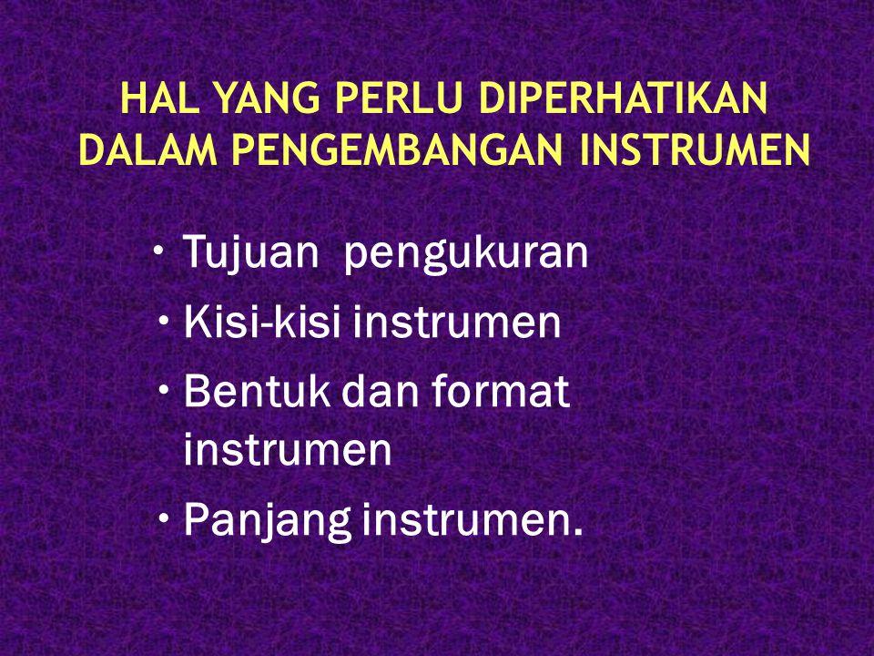  Tujuan pengukuran  Kisi-kisi instrumen  Bentuk dan format instrumen  Panjang instrumen. HAL YANG PERLU DIPERHATIKAN DALAM PENGEMBANGAN INSTRUMEN