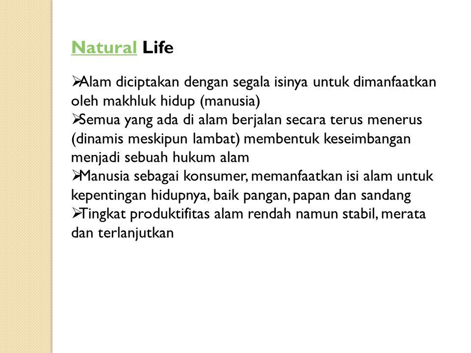 NaturalNatural Life  Alam diciptakan dengan segala isinya untuk dimanfaatkan oleh makhluk hidup (manusia)  Semua yang ada di alam berjalan secara te
