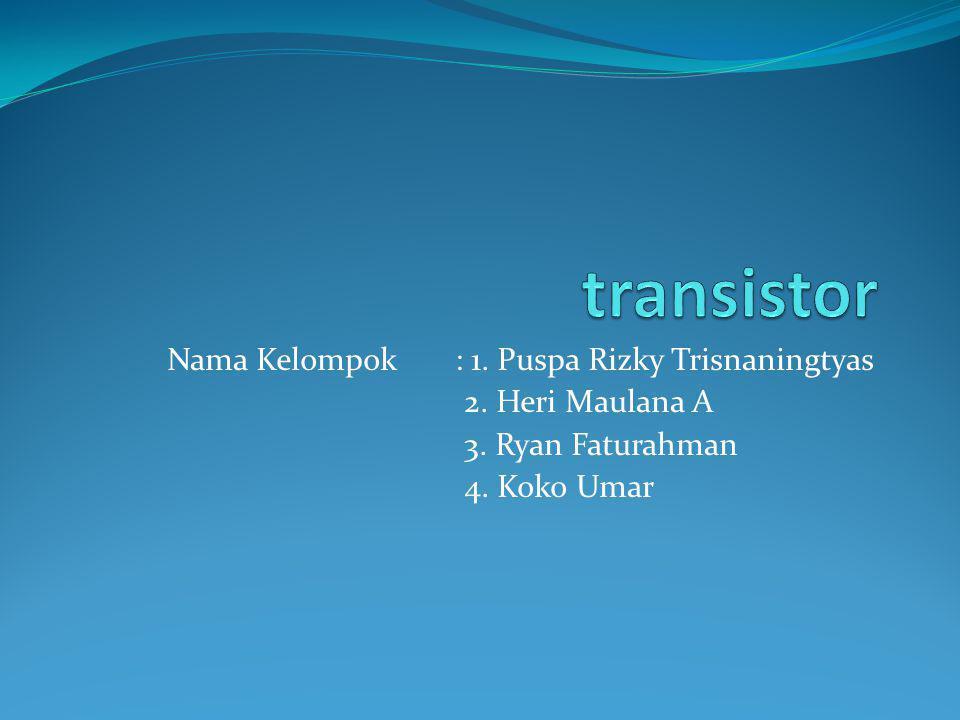 Nama Kelompok : 1. Puspa Rizky Trisnaningtyas 2. Heri Maulana A 3. Ryan Faturahman 4. Koko Umar