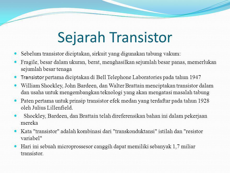 Transistor NPN Transistor mempunyai dua junction, yang satu antara emiter dan basis, dan yang lain antara basis dan kolektor.