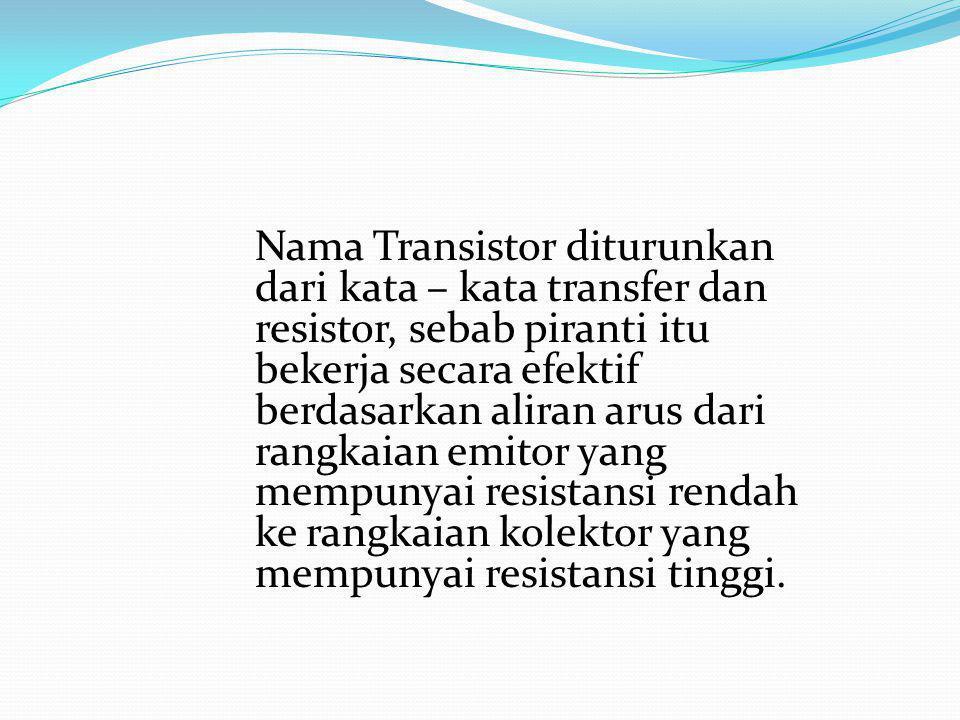Arus Transistor Pada sebuah transistor terdapat tiga arus yang berbeda, yaitu arus emiter I E, arus basis I B, dan arus kolektor I C