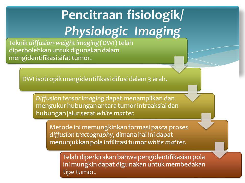 Teknik diffusion-weight imaging (DWI) telah diperbolehkan untuk digunakan dalam mengidentifikasi sifat tumor. DWI isotropik mengidentifikasi difusi da