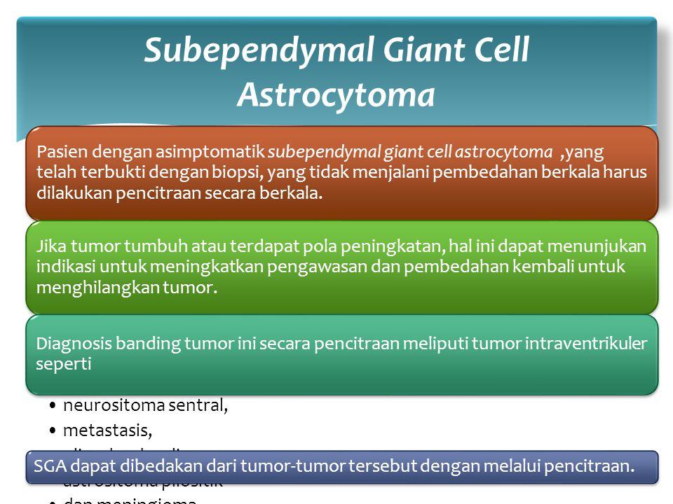 Pasien dengan asimptomatik subependymal giant cell astrocytoma,yang telah terbukti dengan biopsi, yang tidak menjalani pembedahan berkala harus dilaku