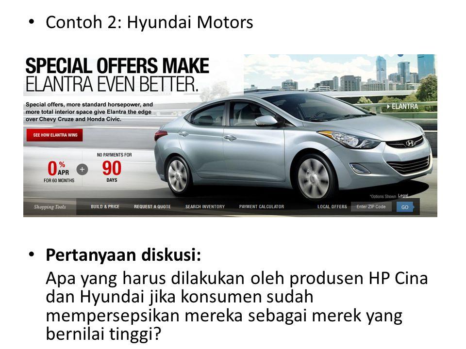 Contoh 2: Hyundai Motors Pertanyaan diskusi: Apa yang harus dilakukan oleh produsen HP Cina dan Hyundai jika konsumen sudah mempersepsikan mereka seba