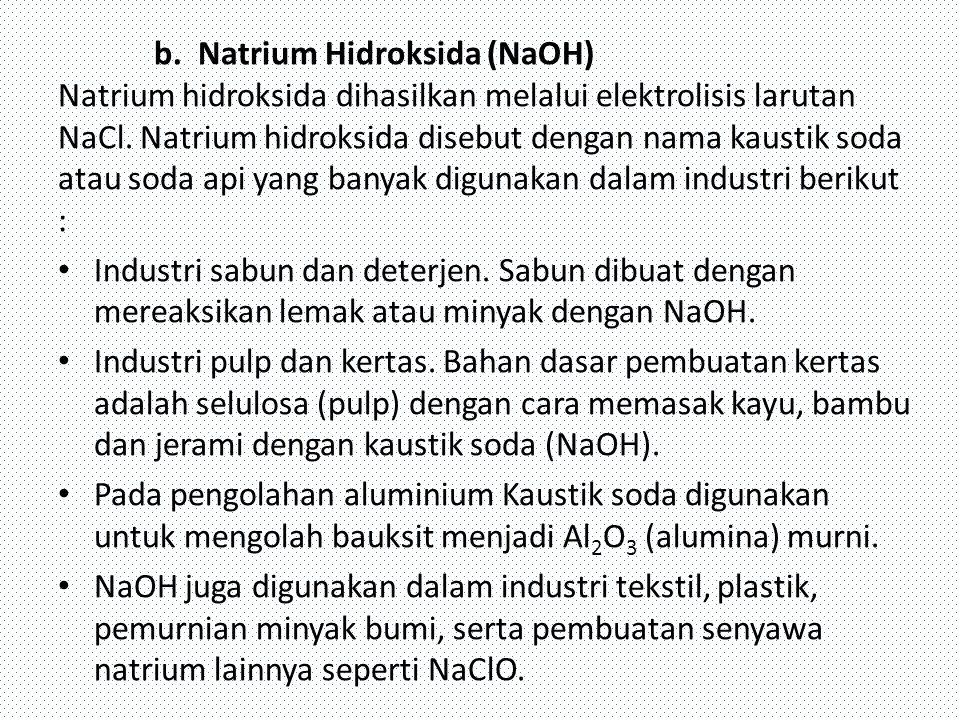 b. Natrium Hidroksida (NaOH) Natrium hidroksida dihasilkan melalui elektrolisis larutan NaCl. Natrium hidroksida disebut dengan nama kaustik soda atau