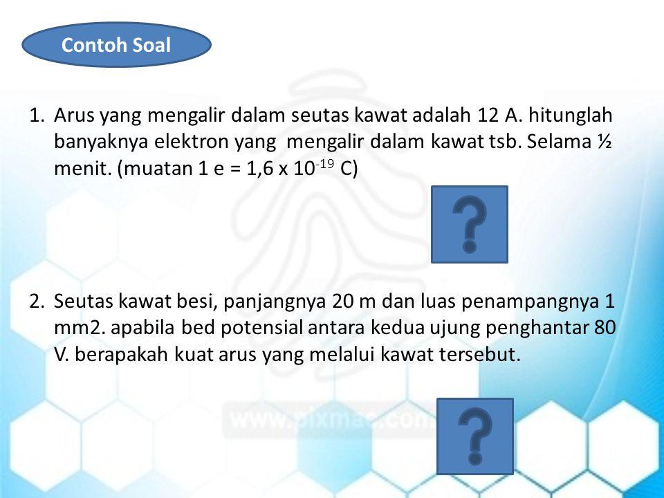Contoh Soal 1.Arus yang mengalir dalam seutas kawat adalah 12 A.