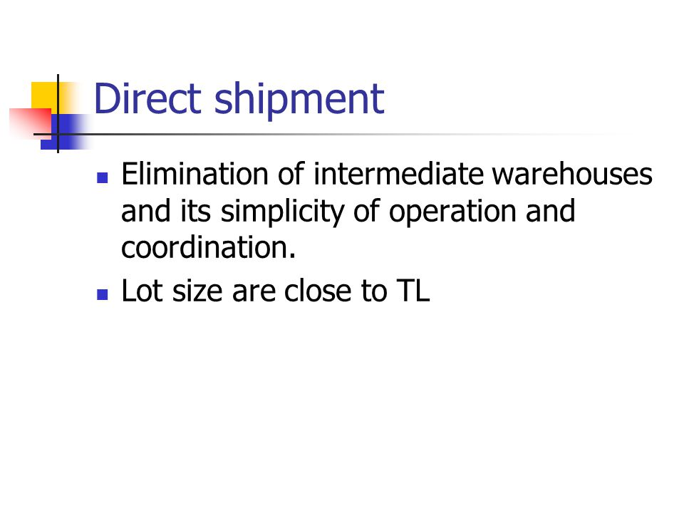 Direct shipment Elimination of intermediate warehouses and its simplicity of operation and coordination.