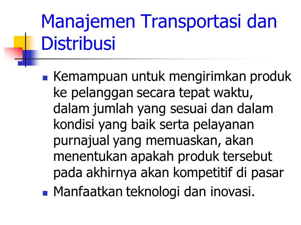 Manajemen Transportasi dan Distribusi Kemampuan untuk mengirimkan produk ke pelanggan secara tepat waktu, dalam jumlah yang sesuai dan dalam kondisi y