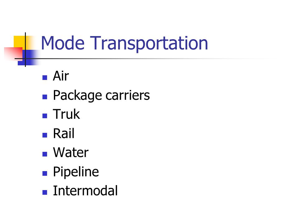 Mode Transportation Air Package carriers Truk Rail Water Pipeline Intermodal