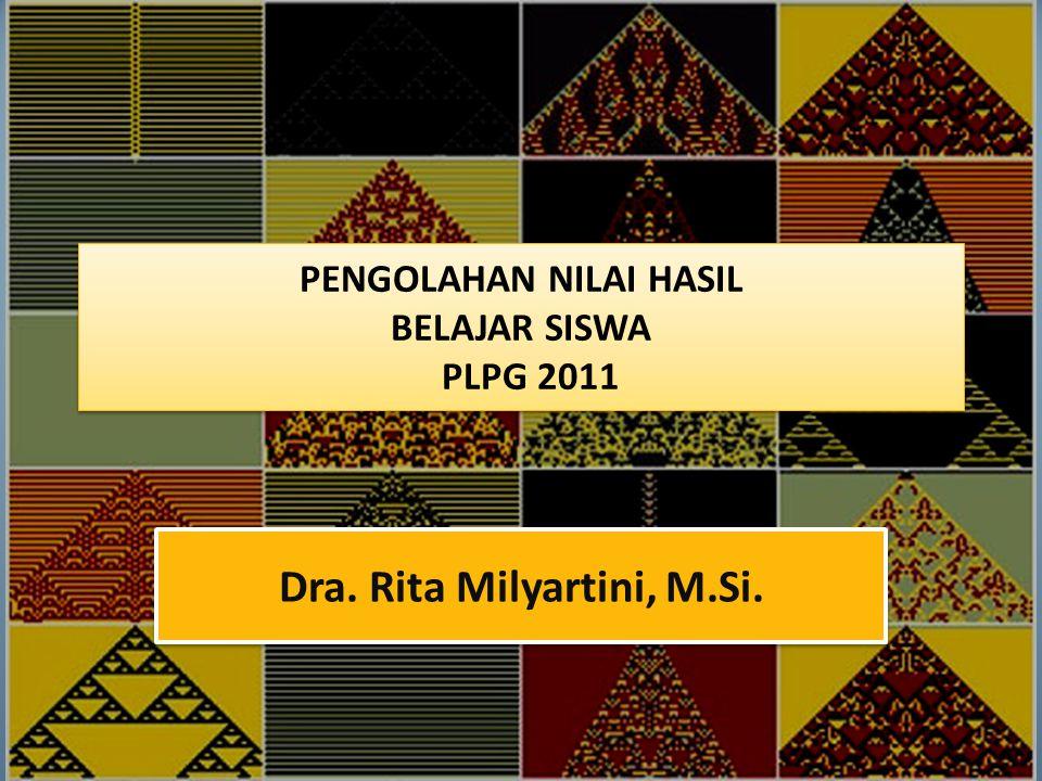 PENGOLAHAN NILAI HASIL BELAJAR SISWA PLPG 2011 Dra. Rita Milyartini, M.Si.