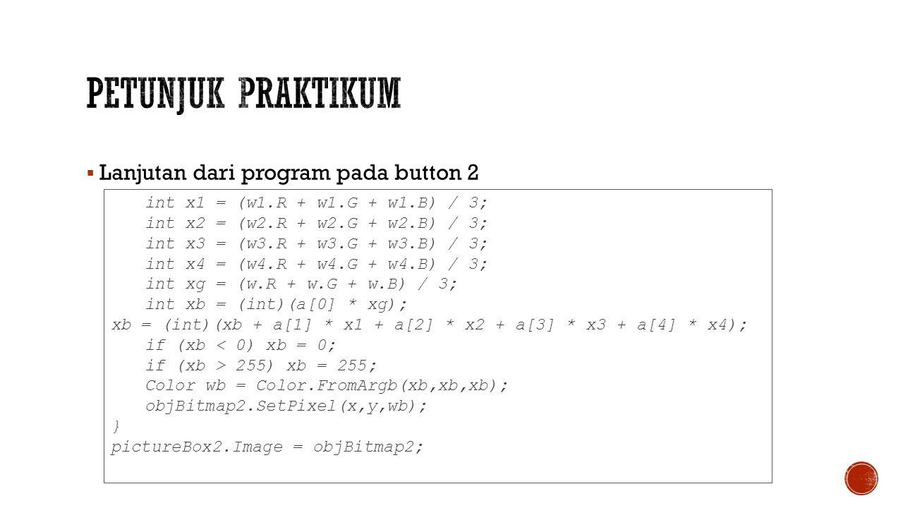  Lanjutan dari program pada button 2 int x1 = (w1.R + w1.G + w1.B) / 3; int x2 = (w2.R + w2.G + w2.B) / 3; int x3 = (w3.R + w3.G + w3.B) / 3; int x4