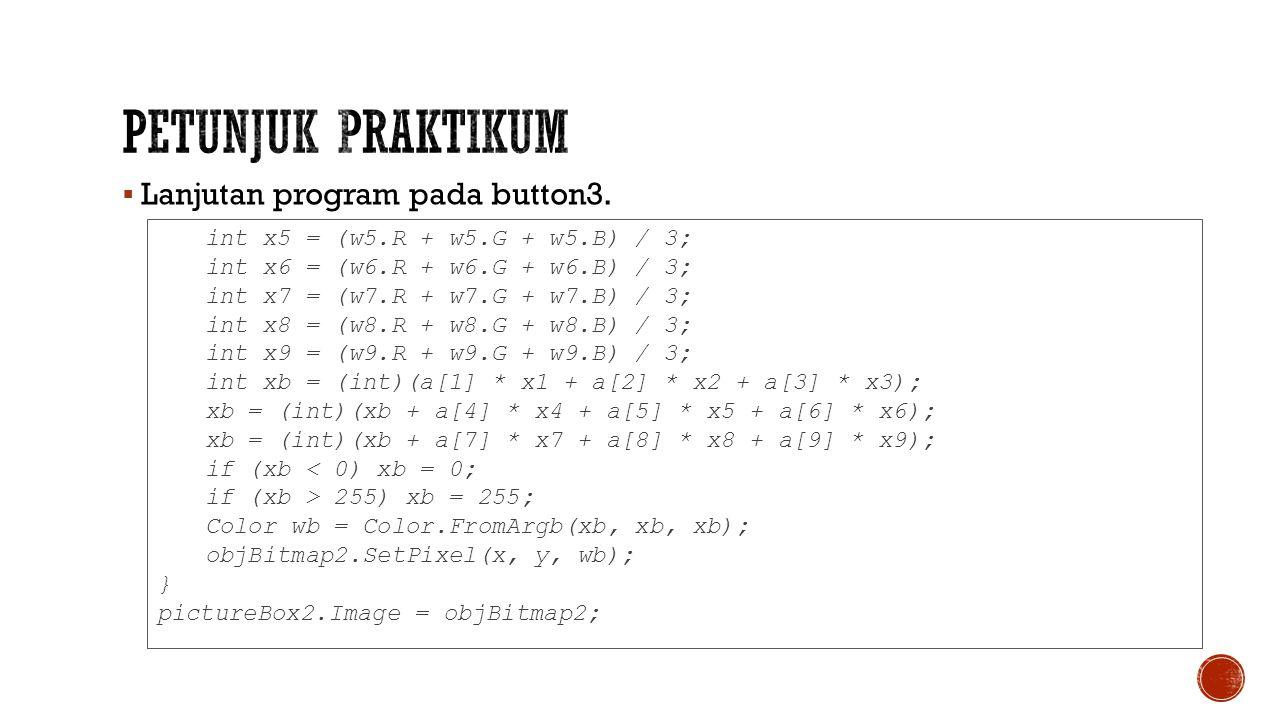  Lanjutan program pada button3. int x5 = (w5.R + w5.G + w5.B) / 3; int x6 = (w6.R + w6.G + w6.B) / 3; int x7 = (w7.R + w7.G + w7.B) / 3; int x8 = (w8