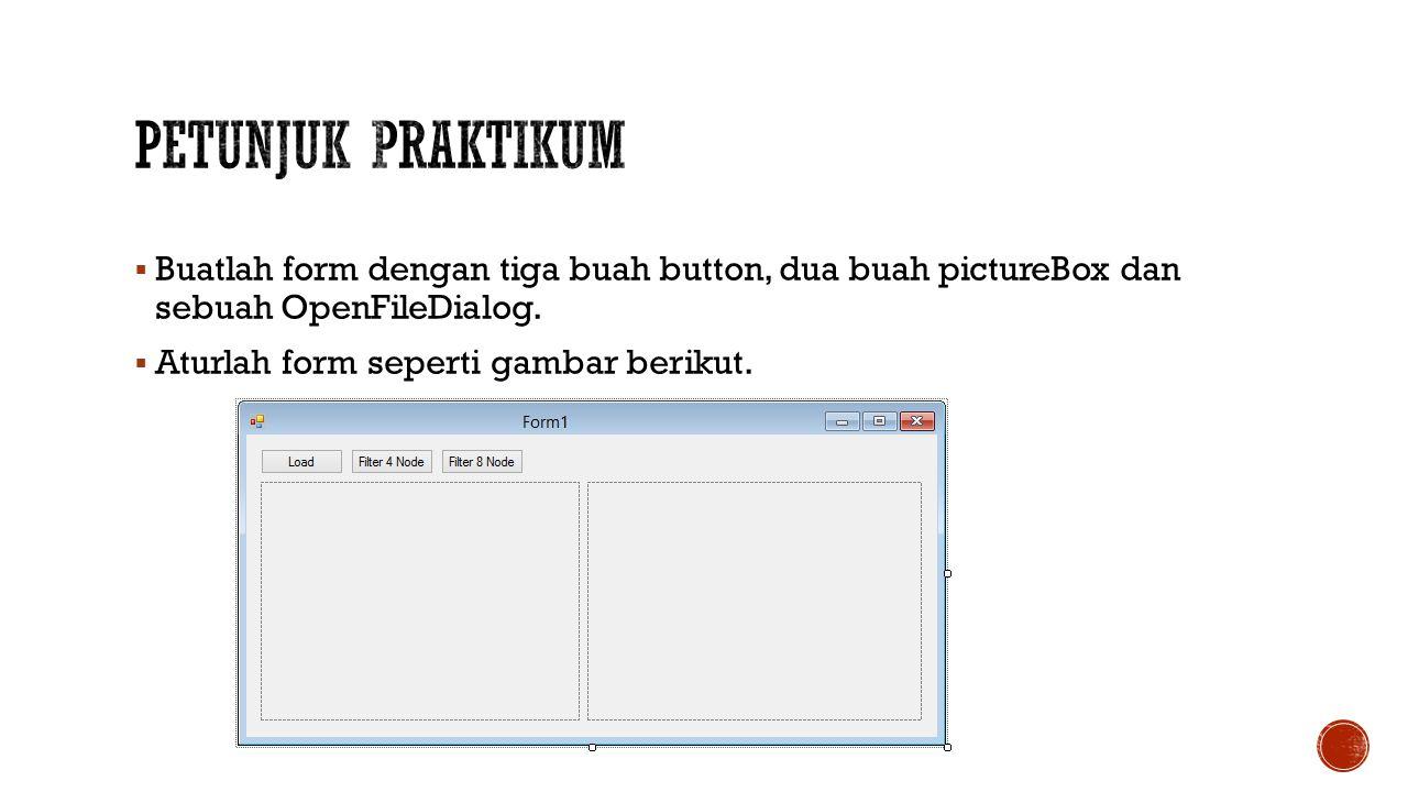  Buatlah form dengan tiga buah button, dua buah pictureBox dan sebuah OpenFileDialog.  Aturlah form seperti gambar berikut.