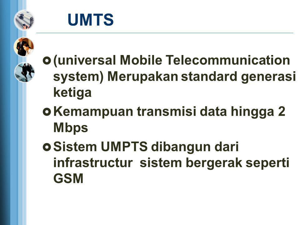 UMTS  (universal Mobile Telecommunication system) Merupakan standard generasi ketiga  Kemampuan transmisi data hingga 2 Mbps  Sistem UMPTS dibangun