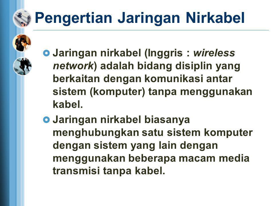  Jaringan nirkabel (Inggris : wireless network) adalah bidang disiplin yang berkaitan dengan komunikasi antar sistem (komputer) tanpa menggunakan kab