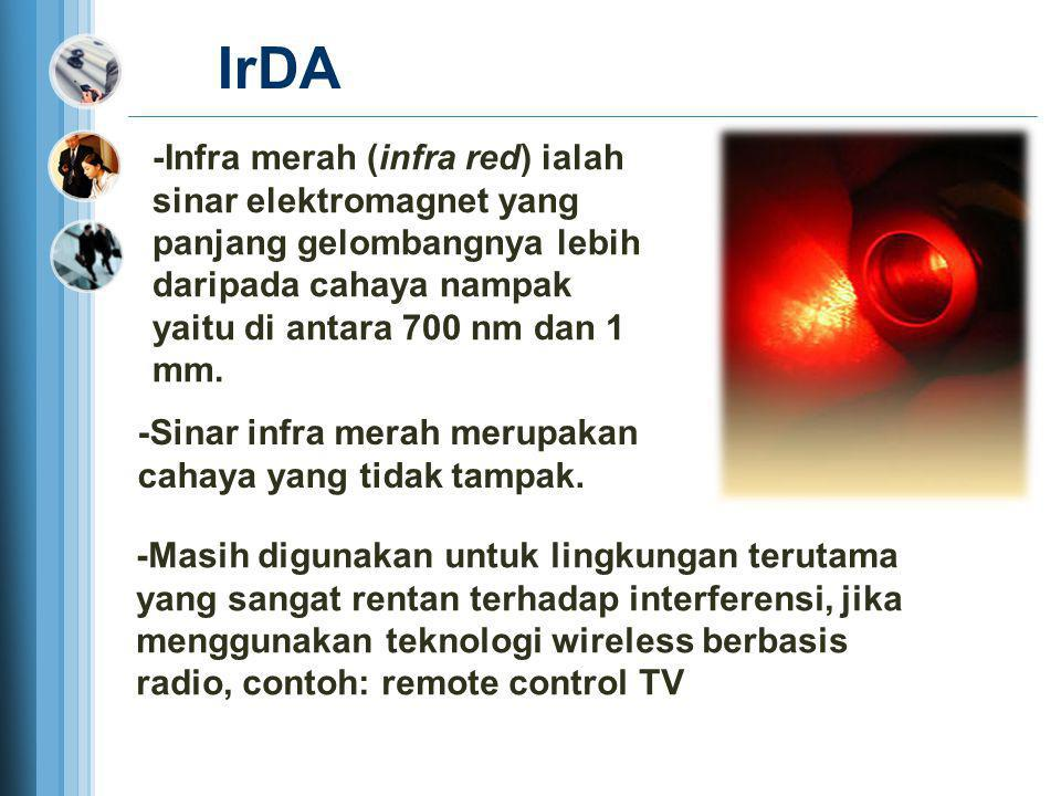 IrDA -Infra merah (infra red) ialah sinar elektromagnet yang panjang gelombangnya lebih daripada cahaya nampak yaitu di antara 700 nm dan 1 mm. -Masih