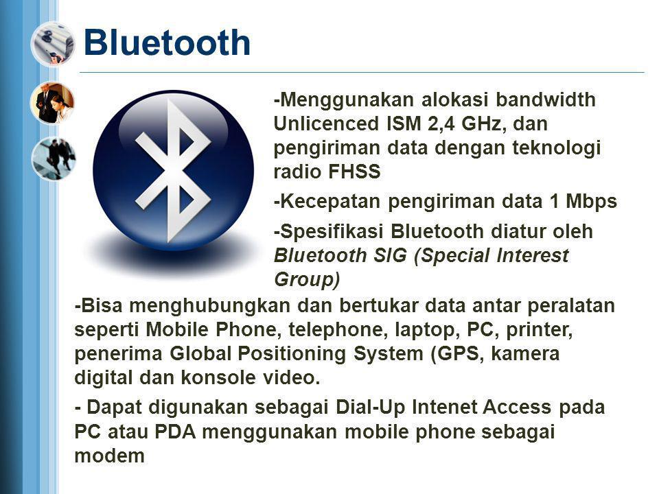 Bluetooth -Menggunakan alokasi bandwidth Unlicenced ISM 2,4 GHz, dan pengiriman data dengan teknologi radio FHSS -Kecepatan pengiriman data 1 Mbps -Sp