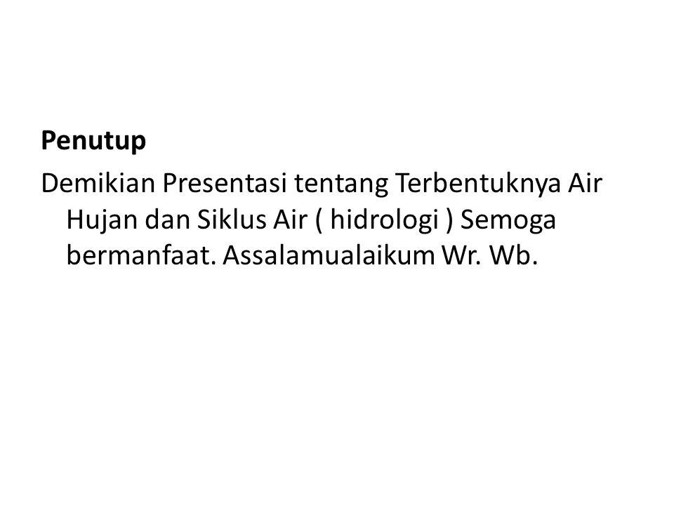 Penutup Demikian Presentasi tentang Terbentuknya Air Hujan dan Siklus Air ( hidrologi ) Semoga bermanfaat. Assalamualaikum Wr. Wb.