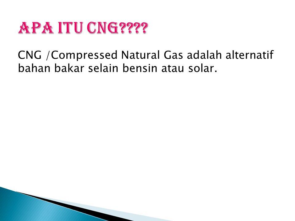 CNG /Compressed Natural Gas adalah alternatif bahan bakar selain bensin atau solar.