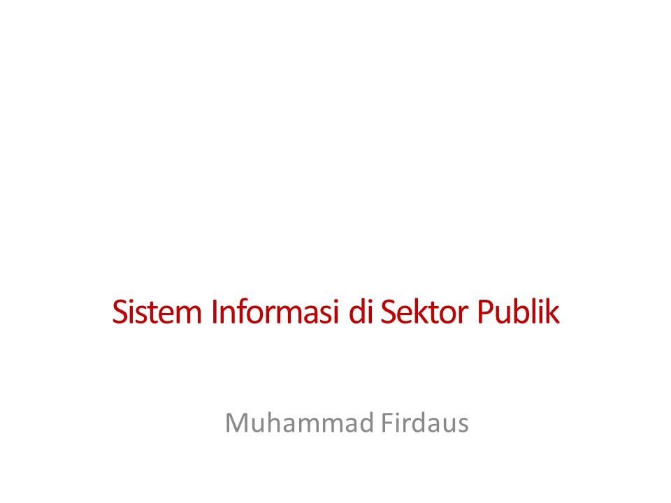 Sistem Informasi di Sektor Publik Muhammad Firdaus