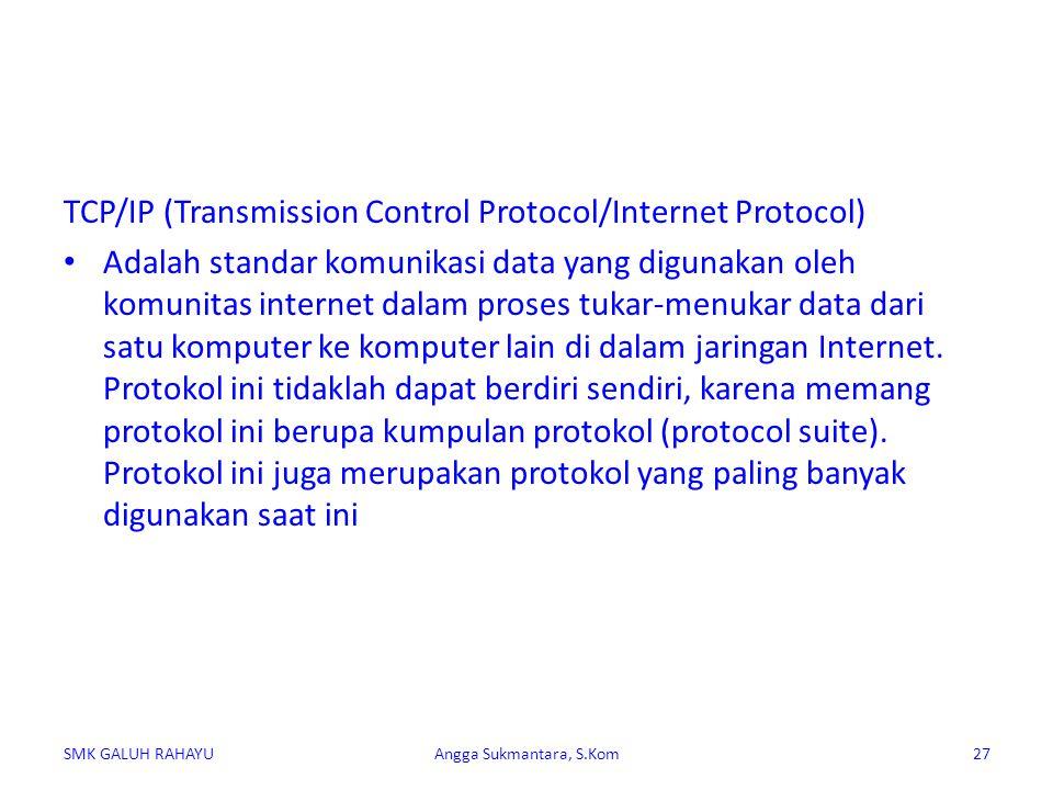 TCP/IP (Transmission Control Protocol/Internet Protocol) Adalah standar komunikasi data yang digunakan oleh komunitas internet dalam proses tukar-menu
