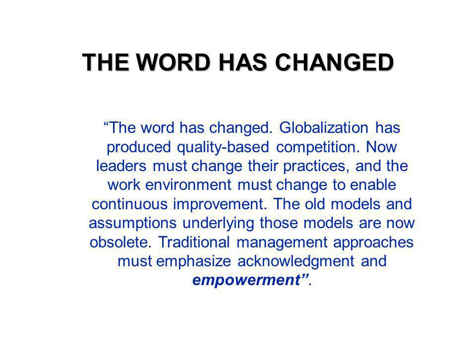THE WORD HAS CHANGED The word has changed.Globalization has produced quality-based competition.