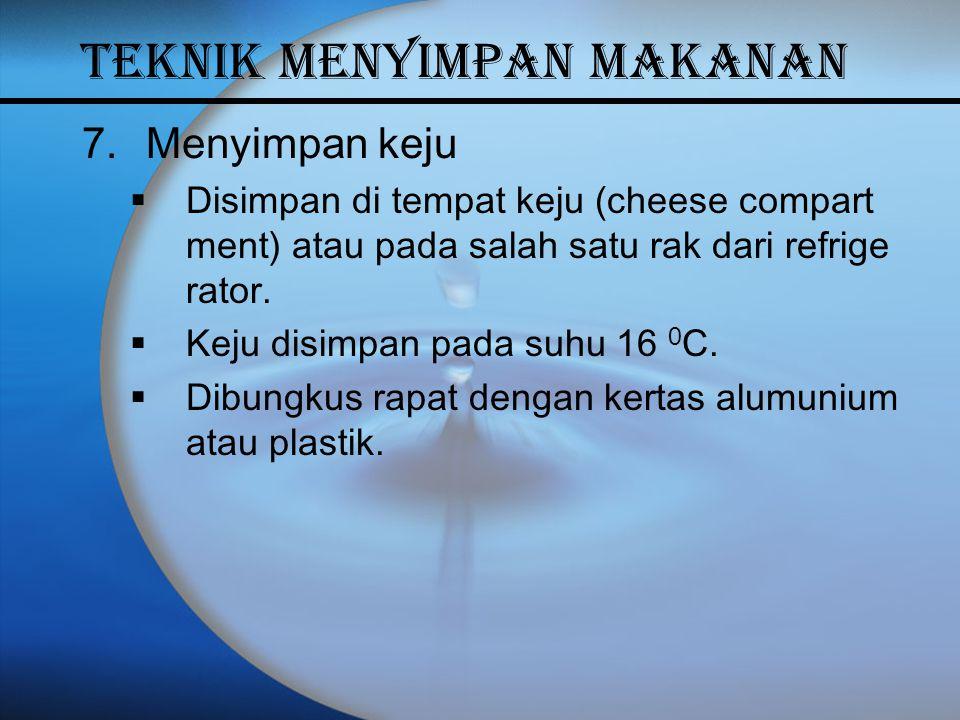 7.Menyimpan keju  Disimpan di tempat keju (cheese compart ment) atau pada salah satu rak dari refrige rator.  Keju disimpan pada suhu 16 0 C.  Dibu