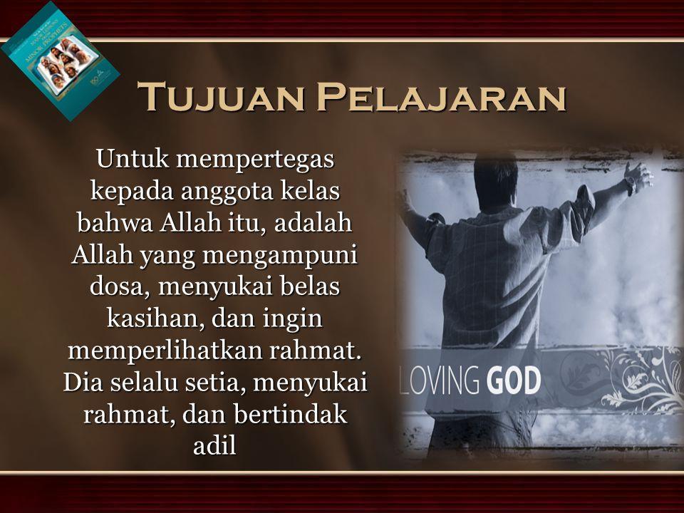 Untuk mempertegas kepada anggota kelas bahwa Allah itu, adalah Allah yang mengampuni dosa, menyukai belas kasihan, dan ingin memperlihatkan rahmat.