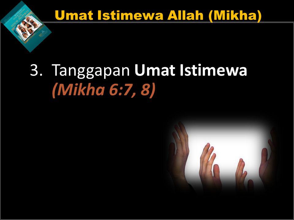 Umat Istimewa Allah (Mikha) 3. Tanggapan Umat Istimewa (Mikha 6:7, 8)