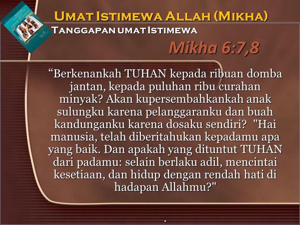 Mikha 6:7,8 Berkenankah TUHAN kepada ribuan domba jantan, kepada puluhan ribu curahan minyak.