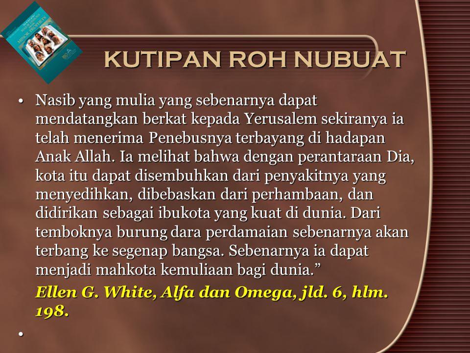 KUTIPAN ROH NUBUAT Nasib yang mulia yang sebenarnya dapat mendatangkan berkat kepada Yerusalem sekiranya ia telah menerima Penebusnya terbayang di hadapan Anak Allah.