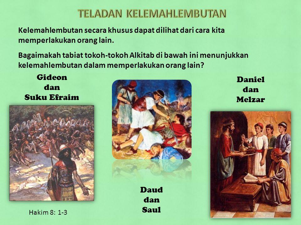 Gideon dan Suku Efraim Daud dan Saul Daniel dan Melzar Hakim 8: 1-3 Kelemahlembutan secara khusus dapat dilihat dari cara kita memperlakukan orang lai