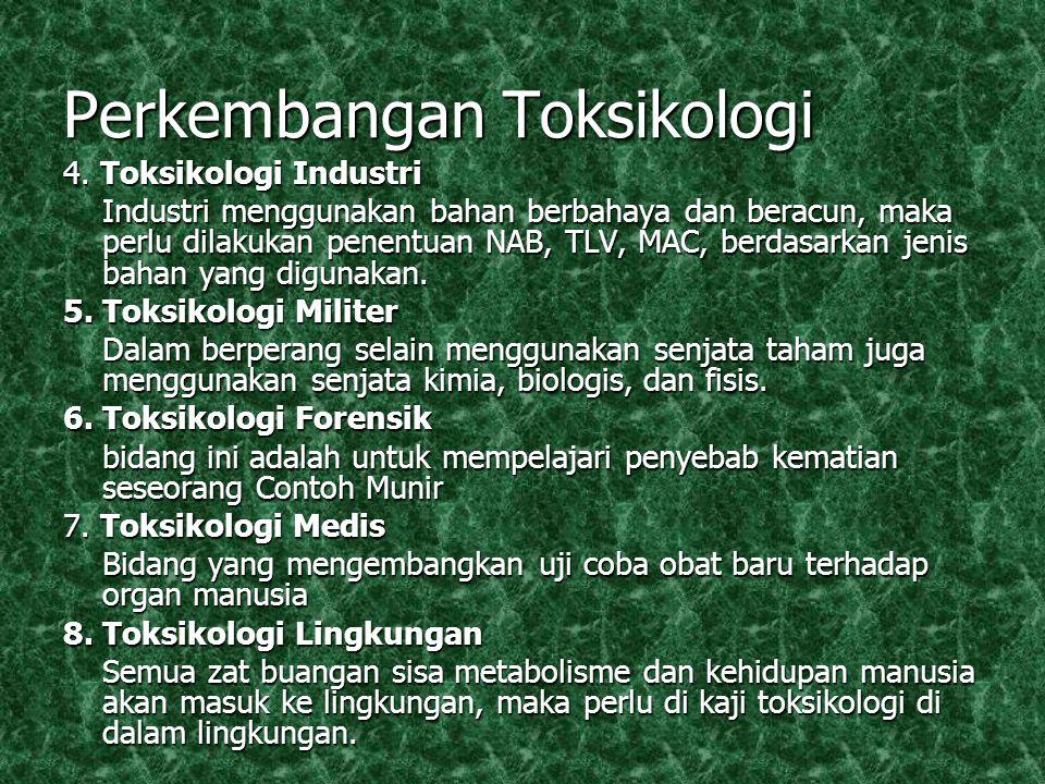 Perkembangan Toksikologi Cabang Ilmu toksikologi antara lain : Cabang Ilmu toksikologi antara lain : 1. Farmako Toksikologi Farmako toksikologi diperl