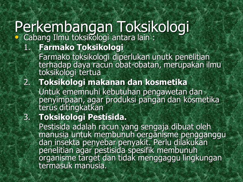 Perkembangan Toksikologi Cabang Ilmu toksikologi antara lain : Cabang Ilmu toksikologi antara lain : 1.