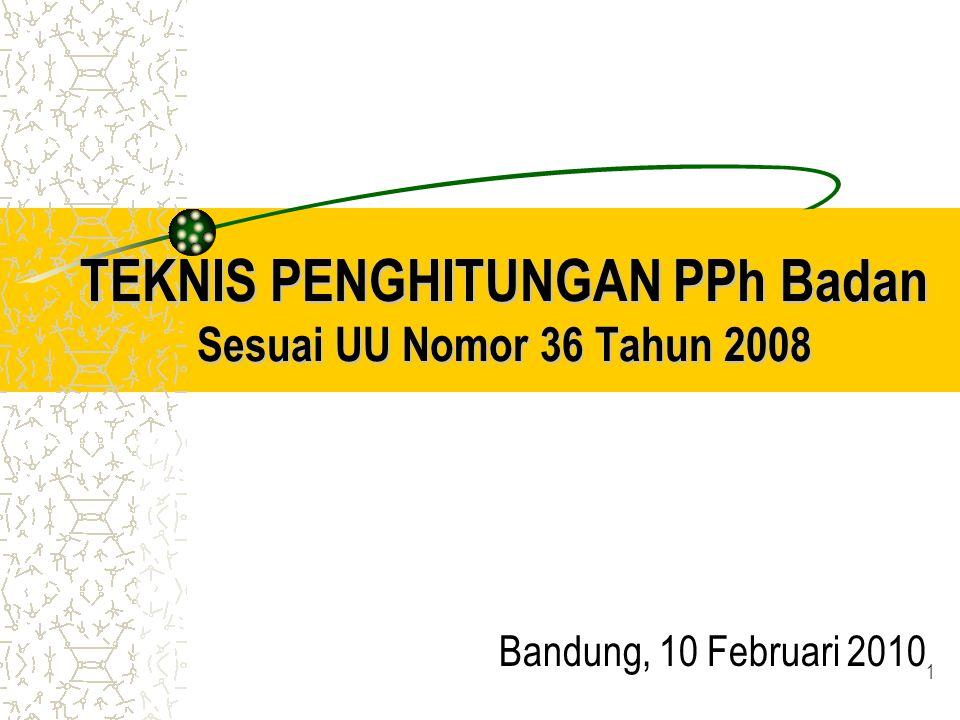 TEKNIS PENGHITUNGAN PPh Badan Sesuai UU Nomor 36 Tahun 2008 Bandung, 10 Februari 2010 1